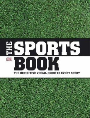 The Sports Book: The Games - The Rules - The Tactics - The Techniques 9780756631956