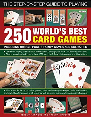The Step-By-Step Guide to Playing World's Best 250 Card Games: Including Bridge, Poker, Family Games and Solitaires 9780754820864
