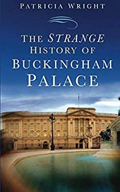 The Strange History of Buckingham Palace 9780750948036