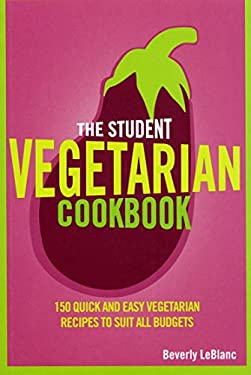 The Student Vegetarian Cookbook: 150 Quick and Easy Vegetarian Recipes to Suit All Budgets 9780753515440