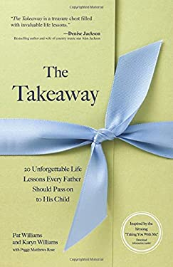 The Takeaway: 20 Unforgettable Life Lessons Every Father Should Pass on to His Child 9780757313899