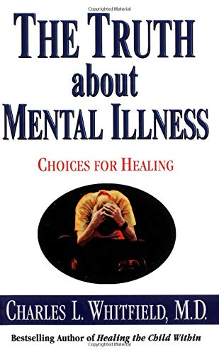 The Truth about Mental Illness: Choices for Healing 9780757301070