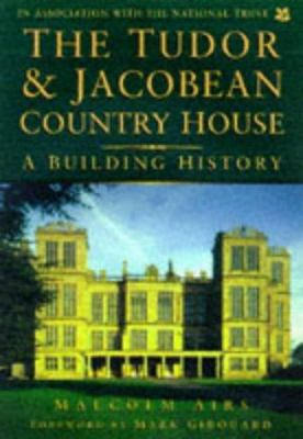 The Tudor & Jacobean Country House: A Building History 9780750917889