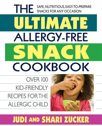 The Ultimate Allergy-Free Snack Cookbook: Over 100 Kid-Friendly Recipes for the Allergic Child 9780757003462