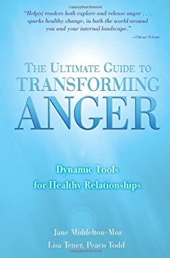 The Ultimate Guide to Transforming Anger: Dynamic Tools for Healthy Relationships 9780757302626