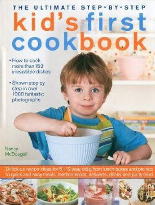 The Ultimate Step-By-Step Kid's First Cookbook: Delicious Recipe Ideas for 5-12 Year Olds, from Lunch Boxes and Picnics to Quick and Easy Meals, Teati 9780754819042