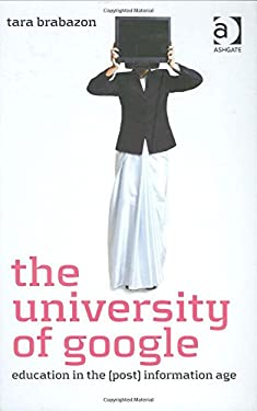 The University of Google: Education in the (Post) Information Age 9780754670971