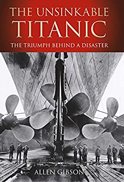 The Unsinkable Titanic: The Triumph Behind a Disaster 9780752456256
