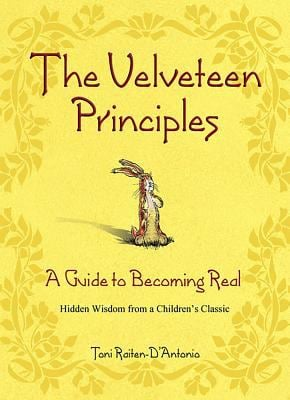 The Velveteen Principles: A Guide to Becoming Real Hidden Wisdom from a Children's Classic 9780757302114