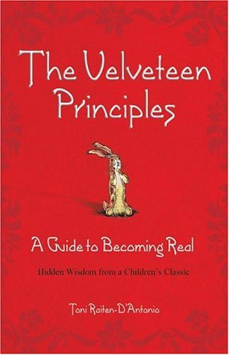 The Velveteen Principles: A Guide to Becoming Real, Hidden Wisdom from a Children's Classic 9780757305344