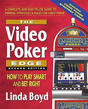 The Video Poker Edge: How to Play Smart and Bet Right 9780757002526