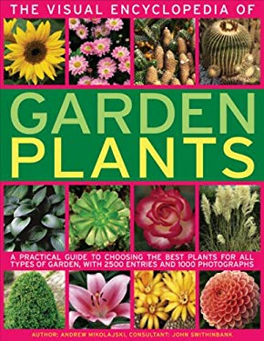 The Visual Encyclopedia of Garden Plants: A Practical Guide to Choosing the Best Plants for All Types of Garden, with 3000 Entries and 950 Photographs 9780754818854