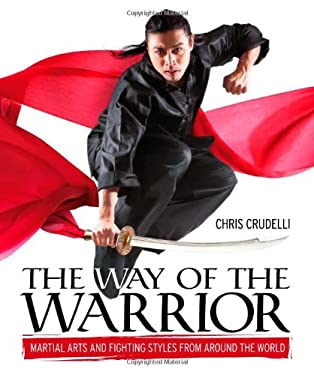 The Way of the Warrior: Martial Arts and Fighting Styles from Around the World 9780756639754