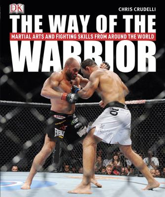 The Way of the Warrior: Martial Arts and Fighting Styles from Around the World 9780756668624