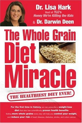 The Whole Grain Diet Miracle: The Healthiest Diet Ever! 9780756620585