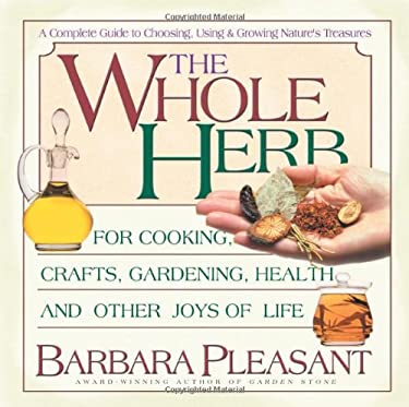 The Whole Herb: For Cooking, Crafts, Gardening, Health, and Other Joys of Life 9780757000805