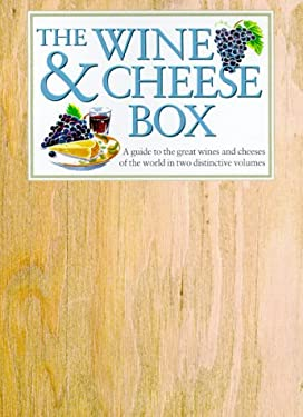 The Wine & Cheese Box: A Guide to the Great Wines and Cheeses of the World in Two Distinctive Volumes 9780754804192
