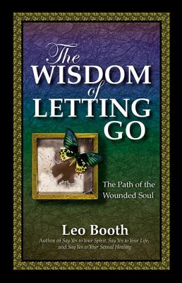 The Wisdom of Letting Go: The Path of the Wounded Soul 9780757307911