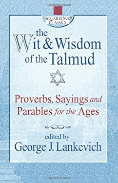 The Wit & Wisdom of the Talmud: Proverbs, Sayings, and Parables for the Ages 9780757000218