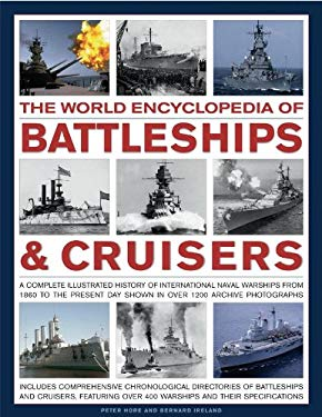 The World Encyclopedia of Battleships & Cruisers: The Complete Illustrated History of International Naval Warships from 1860 to the Present Day, Shown