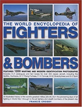 The World Encyclopedia of Fighters & Bombers: Features 1200 Wartime and Modern Identification Photographs Includes A-Z Catalogues and Fact Boxes for O 9780754816164