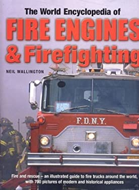 The World Encyclopedia of Fire Engines & Firefighting 9780754812562
