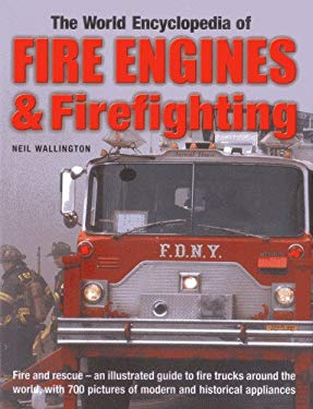 The World Encyclopedia of Fire Engines & Firefighting: Fire and Rescue - An Illustrated Guide to Fire Trucks Around the World, with 700 Pictures of Mo 9780754820796