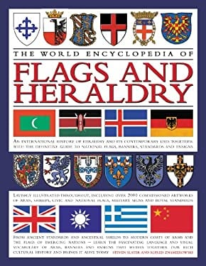 The World Encyclopedia of Flags and Heraldry: An International History of Heraldry and Its Contemporary Uses Together with the Definitive Guide to Nat 9780754817802