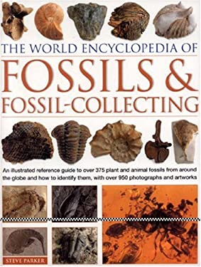 The World Encyclopedia of Fossils & Fossil-Collecting: An Illustrated Reference to Over 375 Plant and Animal Fossils from Around the Globe and How to 9780754815747