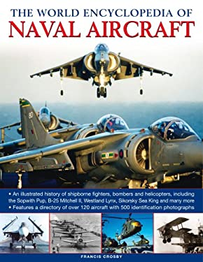 The World Encyclopedia of Naval Aircraft: An Illustrated History of Shipborne Fighters, Bombers, Helicopters, and Flying Boats, Including the Grumman 9780754816706