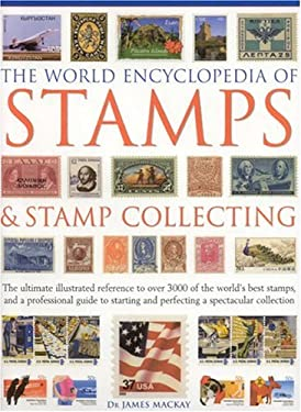The World Encyclopedia of Stamps and Stamp Collecting: The Ultimate Illustrated Reference to Over 3000 of the World's Best Stamps, and a Professional 9780754815303