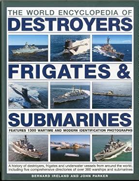 The World Encyclopedia of Submarines, Destroyers & Frigates 9780754820925
