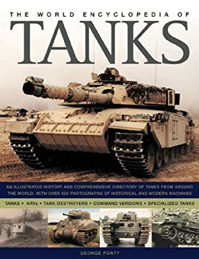 The World Encyclopedia of Tanks: An Illustrated History and Comprehensive Directory of Tanks Around the World, with Over 700 Photographs of Historical 9780754815341