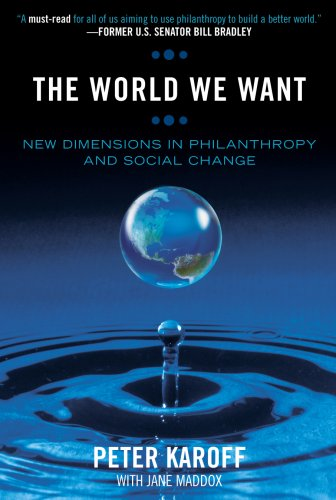 The World We Want: New Dimensions in Philanthropy and Social Change 9780759110489