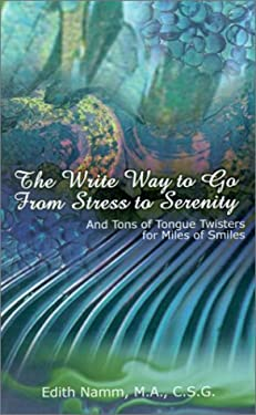 The Write Way to Go from Stress to Serenity: And Tons of Tongue Twisters for Miles of Smiles