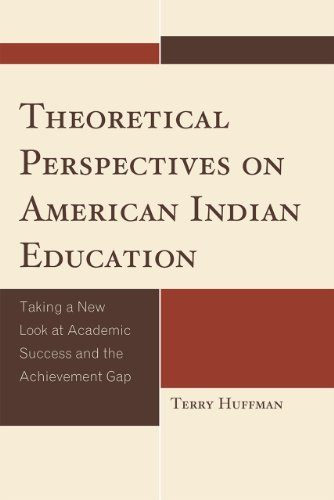 Theoretical Perspectives on American Indian Education: Taking a New Look at Academic Success and the Achievement Gap 9780759119918