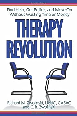 Therapy Revolution: Find Help, Get Better, and Move on Without Wasting Time or Money 9780757314186