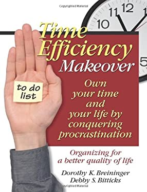 Time Efficiency Makeover: Own Your Time and Your Life by Conquering Procrastination 9780757303500