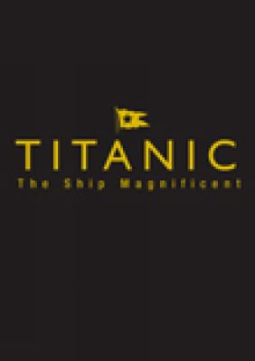 Titanic: The Ship Magnificent