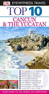 Top 10 Cancun and the Yucatan 9780756669157