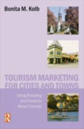Tourism Marketing for Cities and Towns: Using Branding and Events to Attract Tourists