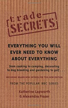 Trade Secrets: Everything You Will Ever Need to Know about Everything 9780752825830