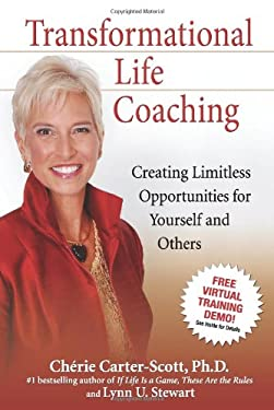 Transformational Life Coaching: Creating Limitless Opportunities for Yourself and Others 9780757306891