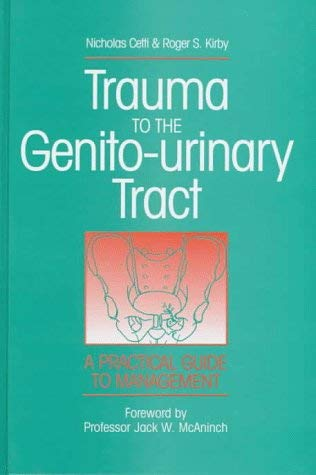 Trauma to the Genito-Urinary Tract: A Practical Guide to Management 9780750615877