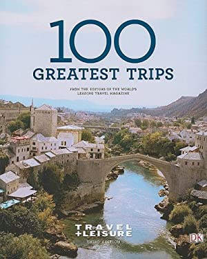 Travel + Leisure 100 Greatest Trips 9780756641030