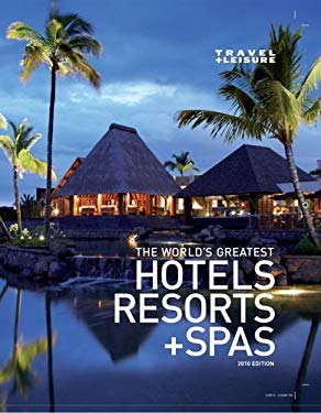 Travel + Leisure the World's Greatest Hotels, Resorts + Spas 9780756669010