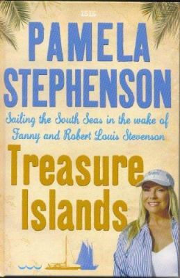 Treasure Islands: Sailing the South Seas in the Wake of Fanny and Robert Louis Stephenson 9780753152324