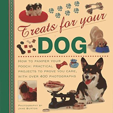 Treat for Your Dog: How to Pamper Your Pooch: Practical Projects to Prove You Care, with Over 400 Photographs 9780754825746