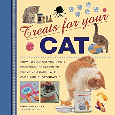 Treats for Your Cat: How to Pamper Your Pet: Practical Projects to Prove You Care, with Over 400 Photographs 9780754825753