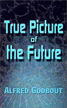 True Picture of the Future 9780759680791